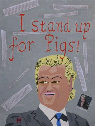 Picture of the painting: 'I stand up for Pigs! - Dutch politician Geert Wilders!'